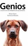 Libro Genios Los perros son más inteligentes de lo que pensamos de Brian Hare y Vanessa Wods - Libro Genios Los perros son más inteligentes de lo que pensamos. Si alguna vez se ha preguntado por qué su perro siempre se hace un lío con la correa para rodear una farola o un árbol o, si cuando está triste, su perro puede sentir empatía, si tienen los perros sentido de culpabilidad o de la justicia, en este libro encontrará las respuestas.