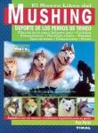 Libro del mushing - perros de trineo - El nuevo libro del Mushing, el deporte de los perros de trineo. Todo sobre este deporte canino