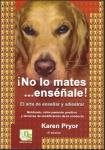 """Libro """"¡No le mates…enséñale!"""" de Karen Pryor - Libro """"¡No le mates…enséñale!"""" de Karen Pryor. Una referencia a nivel mundial para todo adiestrador que se precie. Recomendado por adiestradores tan famosos como Bart Bellon."""