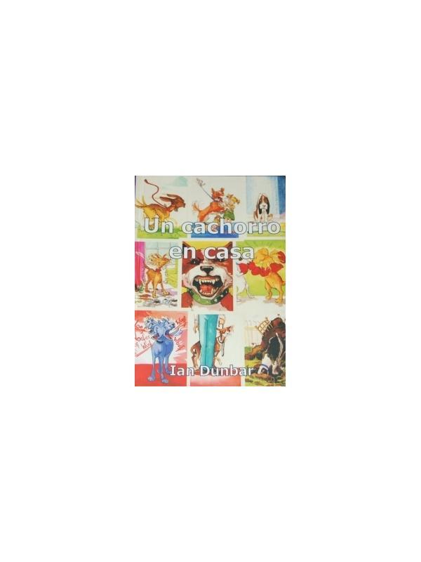 Libro Un Cachorro en casa - Libro Un Cachorro en Casa resuelve dudas fundamentales sobre cómo seleccionar al cachorro, dónde adquirirlo, cuáles son las etapas de su desarrollo, cómo educarlo y cuándo comenzar.