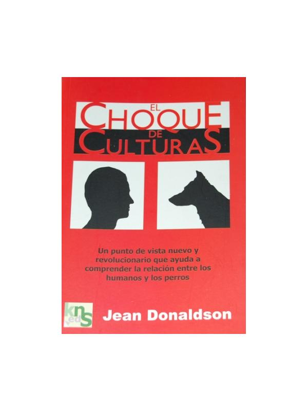 Libro El Choque de Culturas de Jean Donaldson - Libro El Choque de Culturas. De modo inteligente Jean Donaldson desmonta las falsas ideas sobre el adiestramiento tradicional con un enfoque positivo que podemos poner en práctica de inmediato.