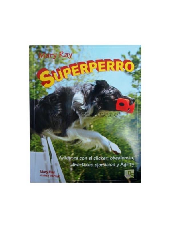 Libro Superperro - Superperro es una obra que te enseñará el complejo y gratificante adiestramiento con el clicker.