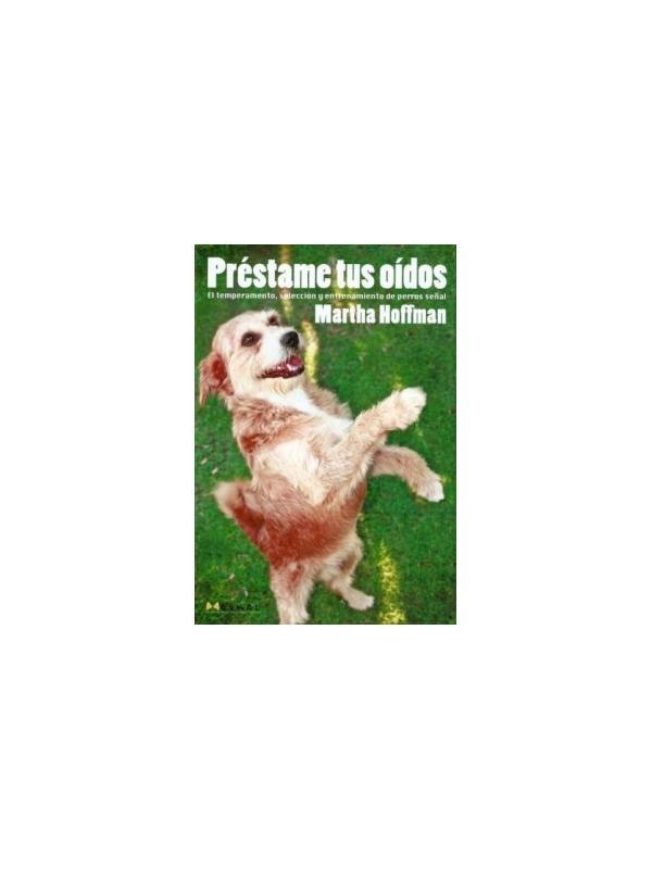 Libro Préstame tus oídos de Martha Hoffman - Libro Préstame tus oídos, manual del perro señal. Habla sobre el temperamento, selección y entrenamiento del perro señal.