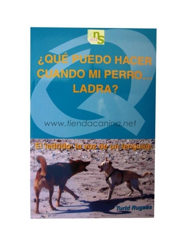 Libro ¿Qué puedo hacer cuando mi perro... ladra? - El libro ¿Qué puedo hacer cuando mi perro... ladra? dará respuesta de una vez por todas a esa dichosa pregunta.